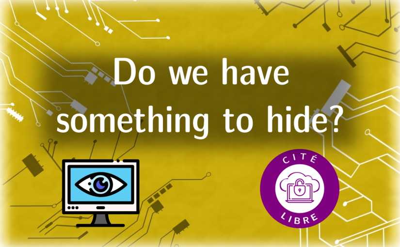Do we have something to hide? – Intro to online privacy – 27 NOV À 20h30